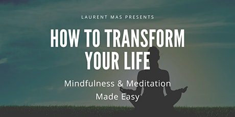 How To Transform Your Life | Mindfulness & Meditation Made EASY tickets