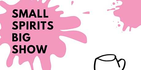 The Small Spirits Big Show - Early Session (11am-2pm) tickets