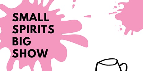 The Small Spirits Big Show - Late Session (2pm-5pm) tickets