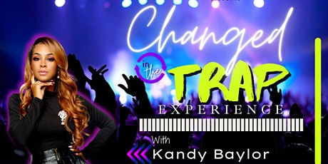 CHANGED IN THE TRAP EXPERIENCE tickets