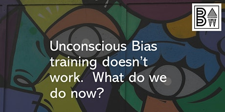 Unconscious Bias training doesn't work. What do we do now? tickets