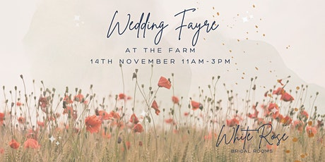 'Wedding Fayre at The Farm' Hosted by White Rose Bridal Rooms tickets