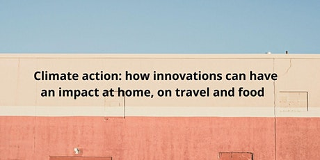 Climate action: how innovation can have an impact at home, on travel & food billets