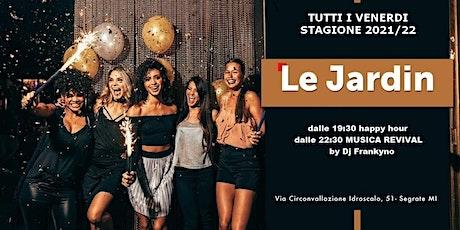 LE JARDIN MILANO VENERDI' | SEASON 2021/22 Info +393382724181 biglietti