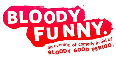 Bloody Funny - An evening of leak-out-loud comedy. tickets