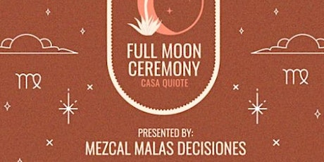 FULL MOON CEREMONY  Presented by MEZCAL MALAS DECISIONES tickets