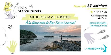 Atelier la vie en région : à la découverte du Bas-Saint-Laurent ! billets