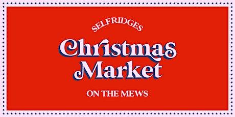 Selfridges Christmas Market on the Mews 2021 tickets