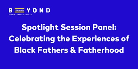 Spotlight Session Celebrating the Experiences of Black Fathers & Fatherhood tickets