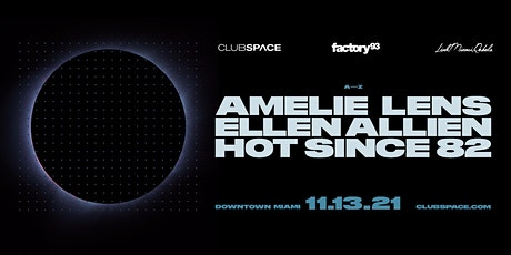 Amelie Lens, Hot Since 82, Ellen Allien @ Club Space Miami tickets