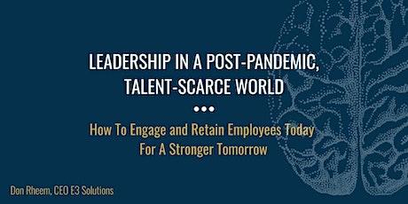 Webinar: Leadership in a Post-Pandemic, Talent Scarce World tickets