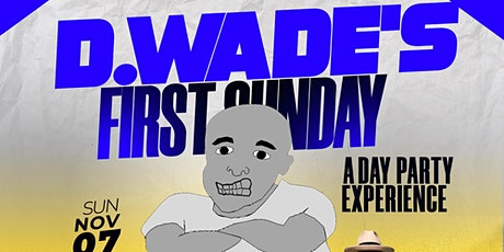 """D. WADE'S 1ST SUNDAY """"A DAY PARTY EXPERIENCE"""" tickets"""