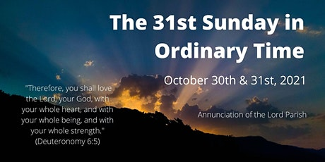 31st Sunday in Ordinary Time: October 30th & 31st, 2021 tickets
