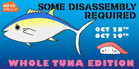 Some Disassembly Required - WHOLE TUNA CUTTING  + TUNA DINNER INCLUDED tickets