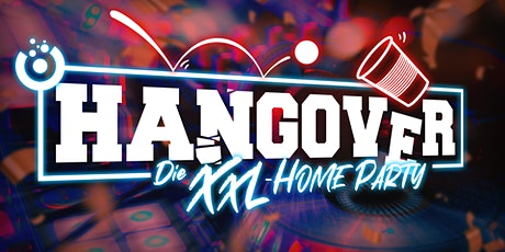 HANGOVER - DIE XXL HOMEPARTY Tickets