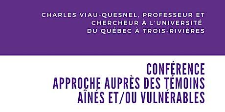 CONFÉRENCE - APPROCHE AUPRÈS DES TÉMOINS AINÉS ET/OU VULNÉRABLES billets