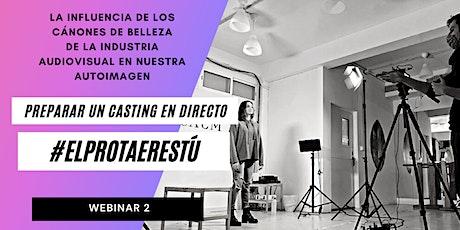 WEBINAR 2: #ELPROTAERESTÚ ¡Casting en vivo! tickets