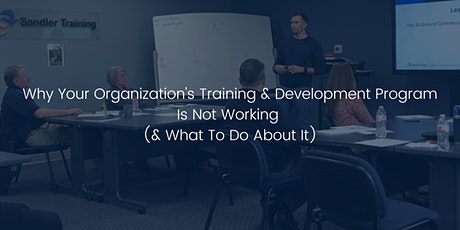 Why Your Organization's Training & Development Program Is Not Working tickets