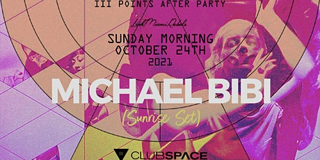 Michael Bibi (Sunrise Set) @ Club Space Miami tickets