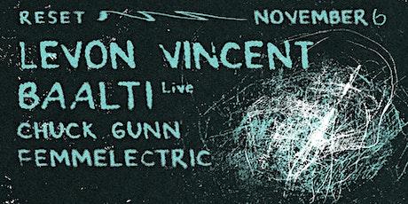RESET w/ Levon Vincent, Baalti (Live), Chuck Gunn, Femmelectric in the Loft tickets