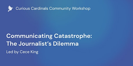 Communicating Catastrophe: The Journalist's Dilemma tickets