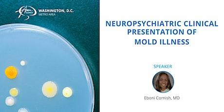 Neuropsychiatric Clinical Presentation of Mold Illness tickets