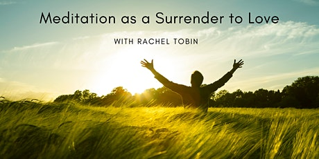 Meditation as a Surrender to Love - with Rachel Tobin tickets