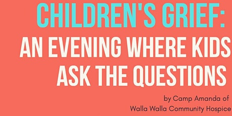 CHILDREN'S GRIEF: AN EVENING WHERE KIDS ASK THE QUESTIONS tickets