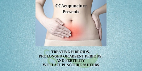 Treating Fibroids, Prolonged Periods, Fertility With Acupuncture & Herbs tickets
