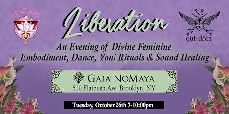 Liberation- An Evening of Divine Feminine Dance, Yoni Rituals  & Sound Bath tickets
