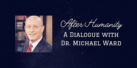 After Humanity: A Dialogue with Dr. Michael Ward tickets