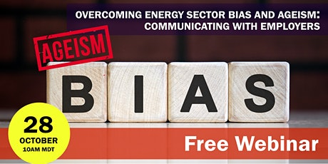 Overcoming Energy Sector Bias and Ageism: Communicating with Employers tickets