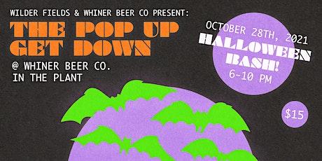 Wilder Fields & Whiner Beer Co present: The Pop Up Get Down Halloween Bash! tickets