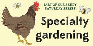 Specialty gardening: chickens, bees, mushrooms!