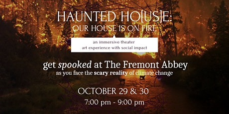 HAUNTED HO[US]E: Our House is on Fire @FREMONT ABBEY [7-9pm time slots] tickets