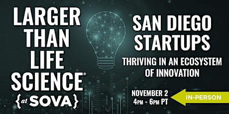 LARGER THAN LIFE SCIENCE | San Diego Startups tickets