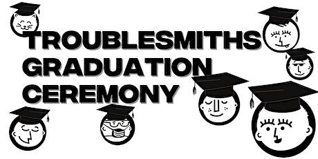 Troublesmiths Graduation 2021 tickets