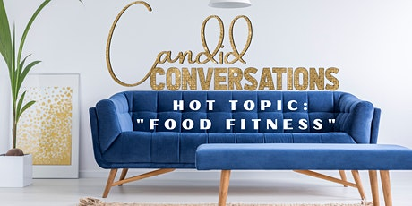 """""""CANDID CONVERSATIONS"""" Fall Into Health and Wellness through """"FOOD FITNESS"""" tickets"""