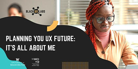 Planning your UX Future: It's All About Me! tickets
