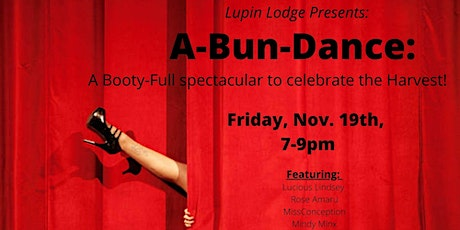 A-Bun-Dance:  A Booty-Full spectacular to celebrate the Harvest! tickets