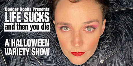 Booger Boobs Presents: Life Sucks and then You Die A Halloween Variety Show tickets