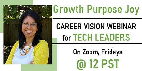 Growth, Purpose and Joy: A Career Vision Webinar for Tech Leaders tickets