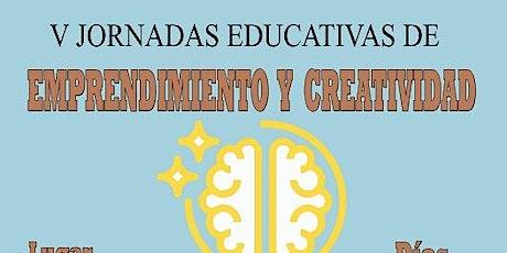 V JORNADAS EDUCATIVAS DE EMPRENDIMIENTO Y CREATIVIDAD entradas