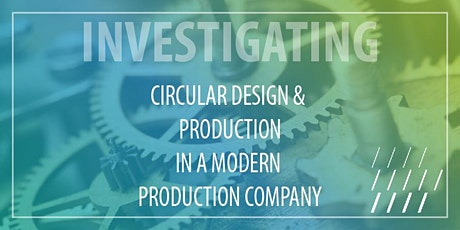 Circular design & Production in a modern production company tickets