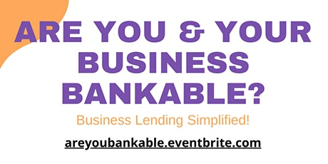 Are You & Your Business Bankable? tickets