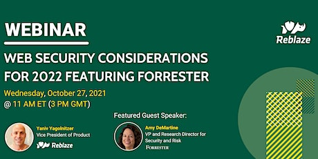 Web security considerations for 2022 featuring Forrester tickets