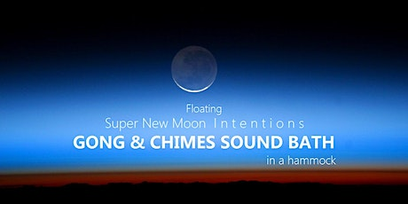 Floating Super New Moon Intentions GONG & CHIMES SOUND BATH in a hammock tickets