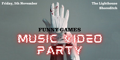 Funny Games MUSIC VIDEO PARTY   FREE DRINKS tickets