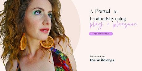 A Portal to Productivity using Play + Pleasure tickets