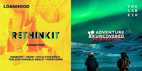 ADVENTURE UNCOVERED + RETHINKIT EXHIBITION @ The LAB E20 tickets